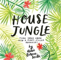 House Jungle Turn Your Home into a Plant-Filled Paradise