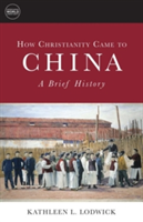 How Christianity Came to China A Brief History