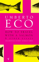 How To Travel With A Salmon and Other Essays