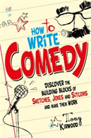 How To Write Comedy Discover the building blocks of sketches, jokes and sitcoms - and make them work