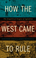 How the West Came to Rule The Geopolitical Origins of Capitalism