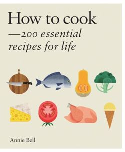 How to Cook: Over 200 essential recipes to feed yourself, your friends &Family