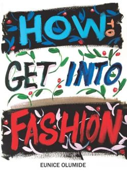 How to Get into Fashion : A Complete Guide for Models, Creatives and Anyone Interested in the World of Fashion