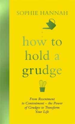 How to Hold a Grudge From Resentment to Contentment - the Power of Grudges to Transform your Life