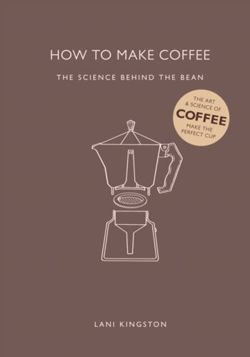 How to Make Coffee : The science behind the bean