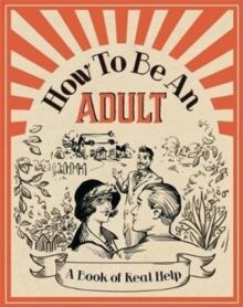 How to be an Adult : A Book of Real Help