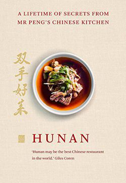 Hunan A Lifetime of Secrets from Mr Peng's Chinese Kitchen