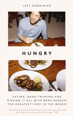 Hungry : Eating, Road-Tripping, and Risking it All with Rene Redzepi, the Greatest Chef in the World
