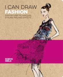 I Can Draw Fashion : Step-by-Step Techniques, Styling Tips and Effects