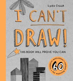 I Can't Draw! : This Book Will Prove You Can