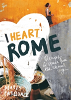 I Heart Rome Recipes & Stories from the Eternal City