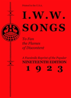 I.w.w. Songs To Fan The Flames Of Discontent A Facsimile Reprint of the Nineteenth Edition (1923) of the Little Red Song Book