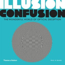Illusion Confusion : The Wonderful World of Optical Deception