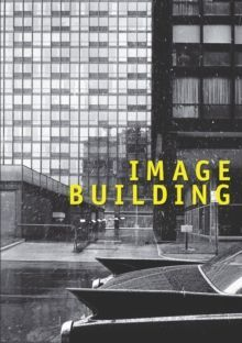 Image Building How Photography Transforms Architecture