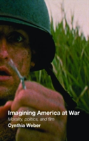 Imagining America at War Morality, Politics and Film
