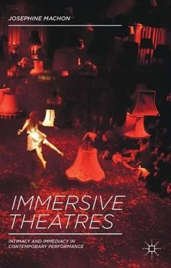 Immersive Theatres: Intimacy and Immediacy in Contemporary Performance