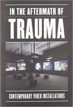 In the Aftermath of Trauma Contemporary Video Installation