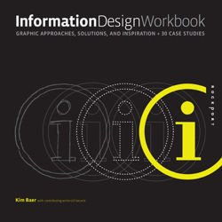 Information Design Workbook Graphic Approaches, Solutions, and Inspiration + 30 Case Studies