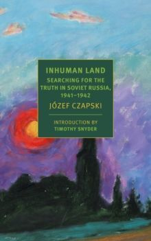 Inhuman Land : Searching for the Truth in Soviet Russia, 1941-1942