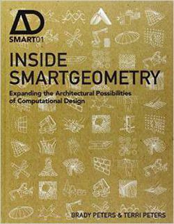 Inside Smartgeometry Expanding the Architectural Possibilities of Computational Design