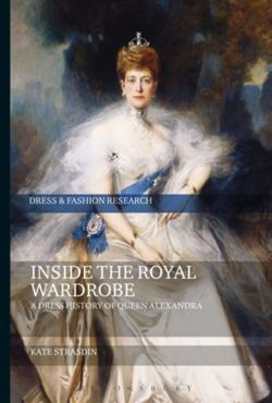 Inside the Royal Wardrobe A Dress History of Queen Alexandra