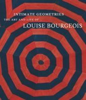 Intimate Geometries The Art and Life of Louise Bourgeois