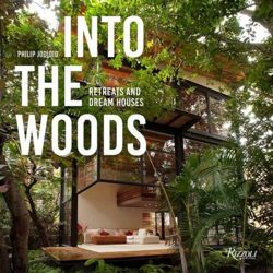 Into the Woods : Retreats and Dream Houses