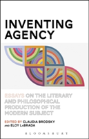 Inventing Agency Essays on the Literary and Philosophical Production of the Modern Subject