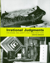 Irrational Judgments: Eva Hesse, Sol LeWitt, and 1960s New York