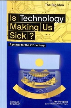 Is Technology Making Us Sick? : A primer for the 21st century