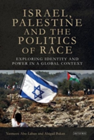 Israel, Palestine and the Politics of Race Exploring Identity and Power in a Global Context