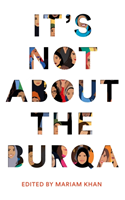 It's Not About the Burqa Muslim Women on Faith, Feminism, Sexuality and Race