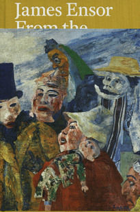 James Ensor: From the Royal Museum of Fine Arts Antwerp and Swiss Collections