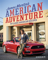 James Martin's American Adventure 80 classic American recipes