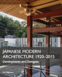 Japanese Modern Architecture 1920-2015 : Developments and Dialogues