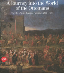 Jean–Baptiste Vanmour – A Journey into the World of Ottomans