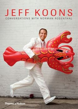 Jeff Koons: Conversations with Norman Rosenthal Jeff Konns/Norman Resenthal; The Interviews