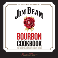 Jim Beam Bourbon Cookbook Over 70 recipes & cocktails to make with bourbon