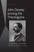 John Dewey among the Theologians with a Foreword by Terry A. Veling