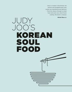 Judy Joo's Korean Soul Food : Authentic dishes and modern twists