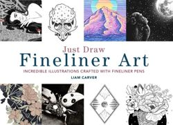 Just Draw Fineliner Art : Incredible Illustrations Crafted With Fineliner Pens