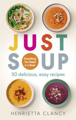 Just Soup 50 delicious, easy recipes