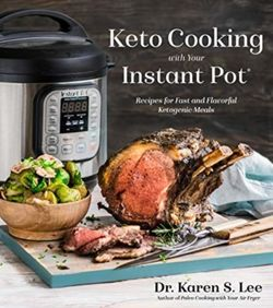 Keto Cooking with Your Instant Pot Recipes for Fast and Flavorful Ketogenic Meals
