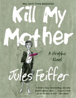 Kill My Mother A Graphic Novel