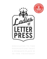Ladies of Letterpress Dedicated to the Proposition That a Woman's Place is in the Printshop