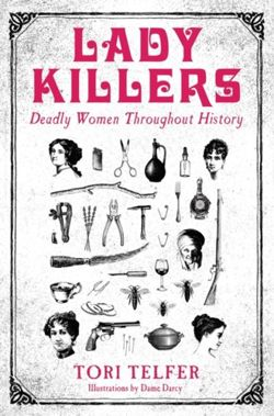 Lady Killers - Deadly Women Throughout History : Deadly women throughout history