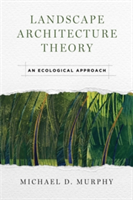 Landscape Architecture Theory An Ecological Approach