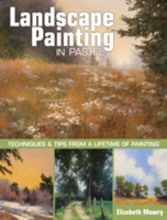 Landscape Painting in Pastel Techniques and Tips from a Lifetime of Painting