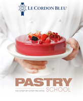 Le Cordon Bleu's Pastry School 100 step-by-step recipes explained by the chefs of the famous French culinary school