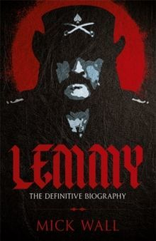 Lemmy The Definitive Biography by Mick Wall